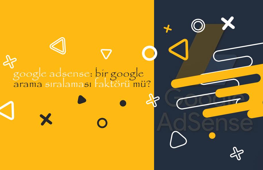 Google AdSense: Bir Google Arama Sıralaması Faktörü mü?