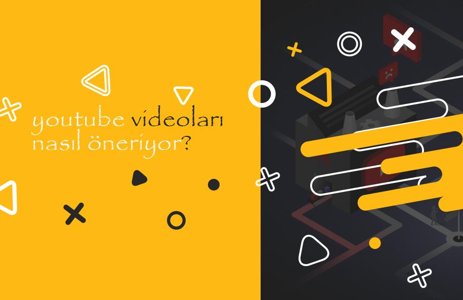 YouTube Videoları Nasıl Öneriyor?