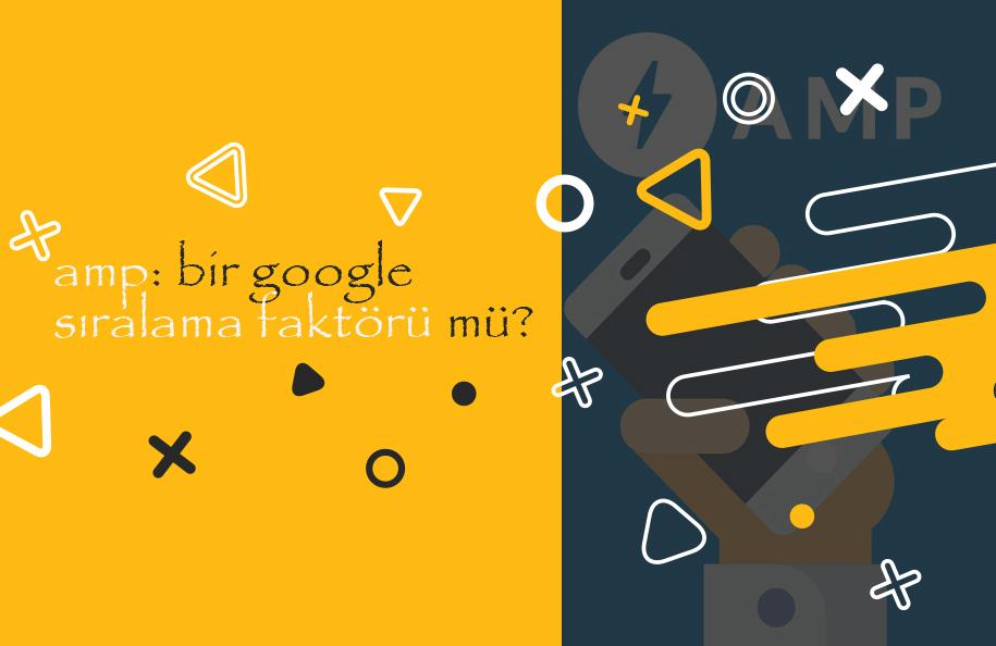 AMP: Bir Google Sıralama Faktörü mü?